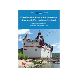 Die schönsten Kanutouren in Hessen. Rheinland-Pfalz und dem Saarland